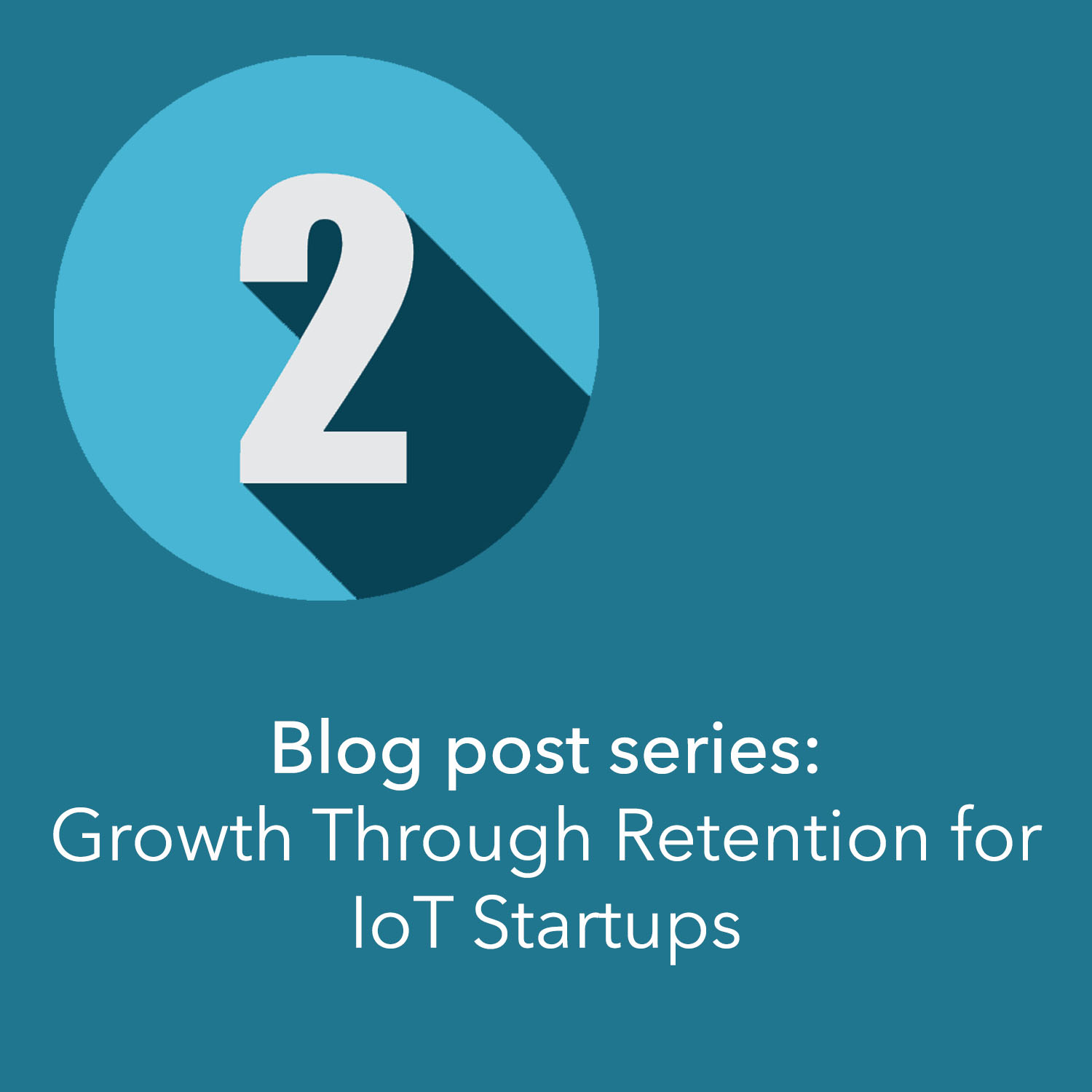 Growth through retention for IoT Startups